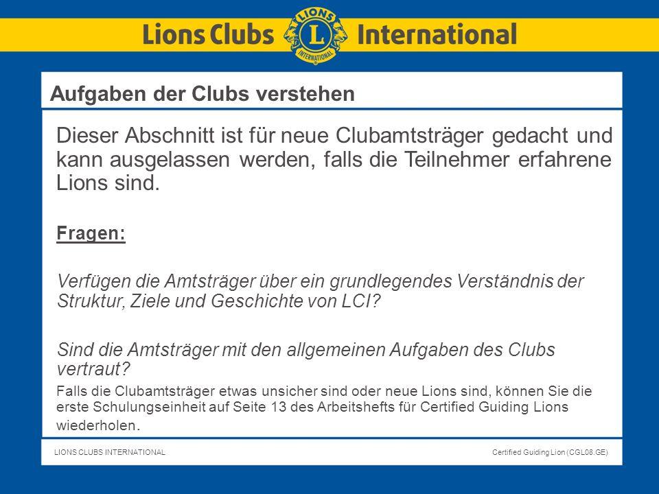 LIONS CLUBS INTERNATIONALCertified Guiding Lion (CGL08.GE) Dieser Abschnitt ist für neue Clubamtsträger gedacht und kann ausgelassen werden, falls die