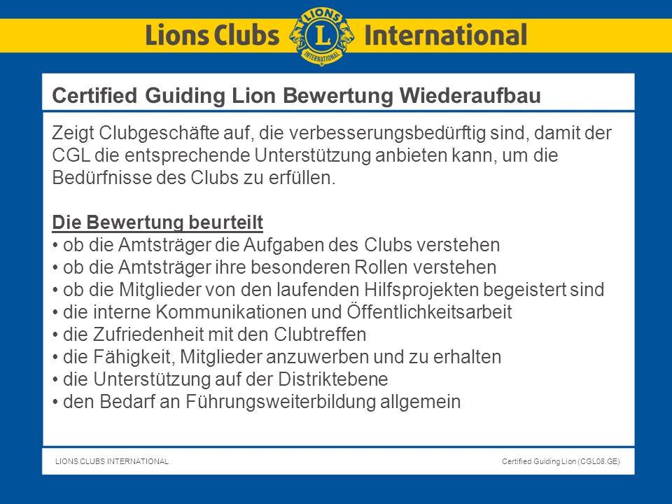 LIONS CLUBS INTERNATIONALCertified Guiding Lion (CGL08.GE) Zeigt Clubgeschäfte auf, die verbesserungsbedürftig sind, damit der CGL die entsprechende U