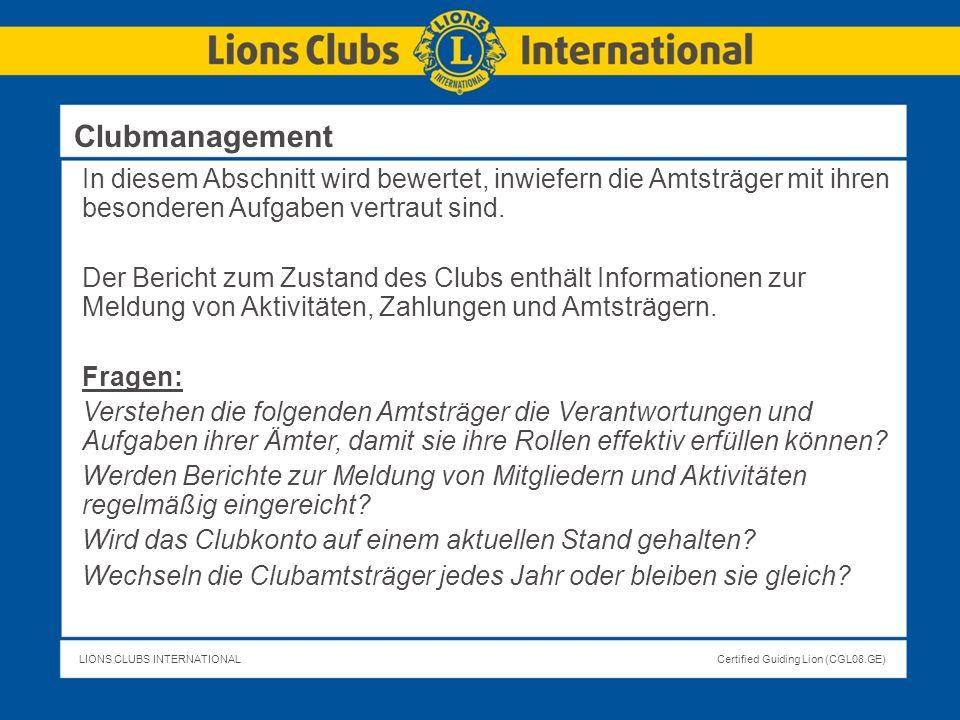 LIONS CLUBS INTERNATIONALCertified Guiding Lion (CGL08.GE) In diesem Abschnitt wird bewertet, inwiefern die Amtsträger mit ihren besonderen Aufgaben v