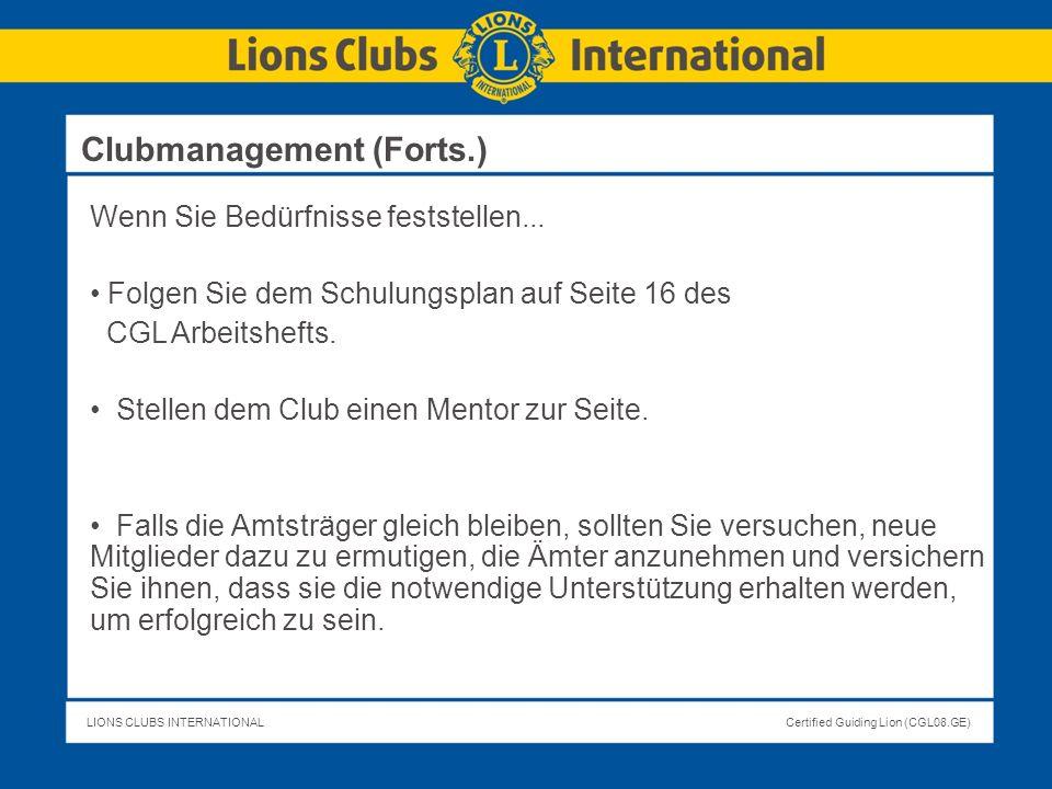 LIONS CLUBS INTERNATIONALCertified Guiding Lion (CGL08.GE) Wenn Sie Bedürfnisse feststellen... Folgen Sie dem Schulungsplan auf Seite 16 des CGL Arbei
