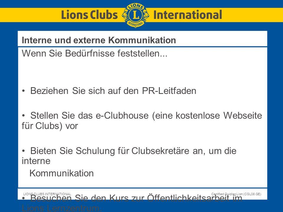 LIONS CLUBS INTERNATIONALCertified Guiding Lion (CGL08.GE) Wenn Sie Bedürfnisse feststellen... Beziehen Sie sich auf den PR-Leitfaden Stellen Sie das