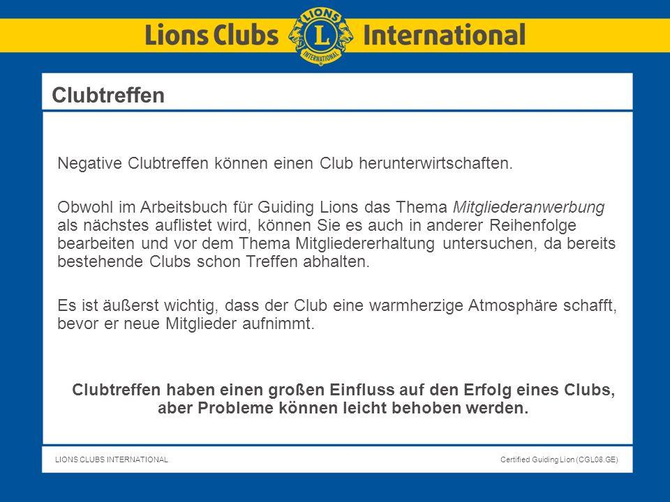 LIONS CLUBS INTERNATIONALCertified Guiding Lion (CGL08.GE) Negative Clubtreffen können einen Club herunterwirtschaften. Obwohl im Arbeitsbuch für Guid