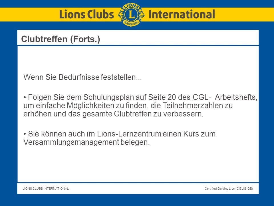 LIONS CLUBS INTERNATIONALCertified Guiding Lion (CGL08.GE) Clubtreffen (Forts.) Wenn Sie Bedürfnisse feststellen... Folgen Sie dem Schulungsplan auf S