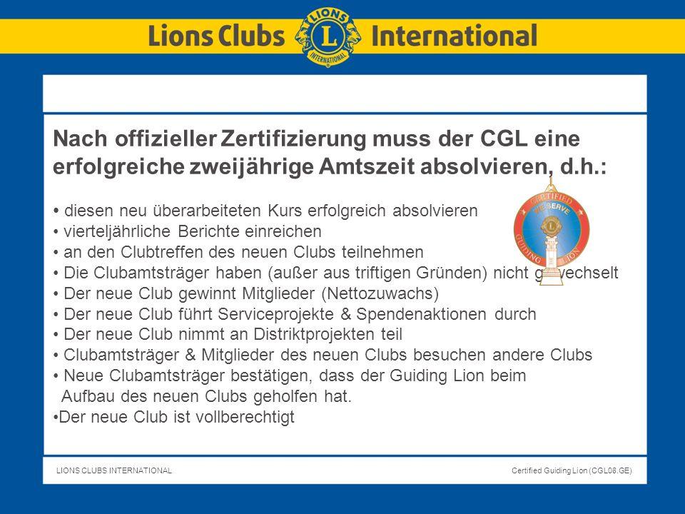 LIONS CLUBS INTERNATIONALCertified Guiding Lion (CGL08.GE) Erstellung eines aus Clubamtsträgern bestehenden Mentor-Teams Mentor für Clubamtsträger: Neue Amtsträger mit hervorragenden Vorbildern zusammenbringen.