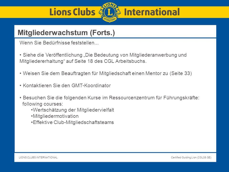 LIONS CLUBS INTERNATIONALCertified Guiding Lion (CGL08.GE) Wenn Sie Bedürfnisse feststellen... Siehe die Veröffentlichung Die Bedeutung von Mitglieder