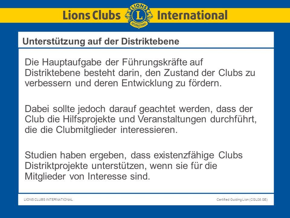 LIONS CLUBS INTERNATIONALCertified Guiding Lion (CGL08.GE) Die Hauptaufgabe der Führungskräfte auf Distriktebene besteht darin, den Zustand der Clubs