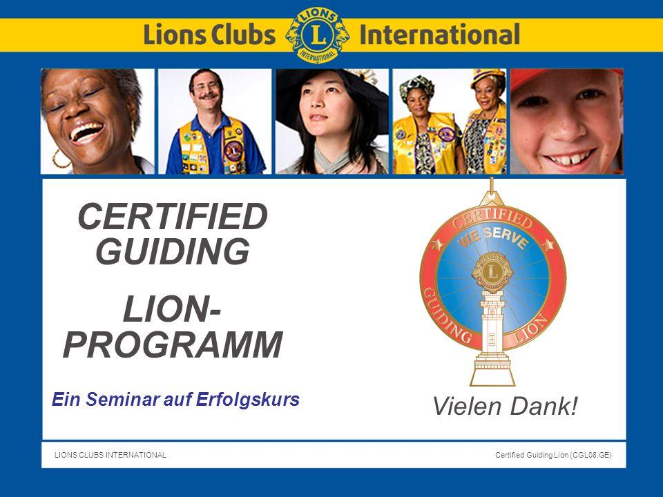 LIONS CLUBS INTERNATIONALCertified Guiding Lion (CGL08.GE) Slide Title CERTIFIED GUIDING LION- PROGRAMM Ein Seminar auf Erfolgskurs Vielen Dank!