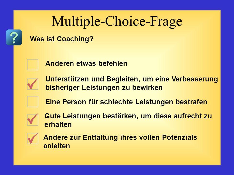 Quiz zum Thema Coaching Beginnen Sie mit der ersten Frage links oben. Klicken Sie auf die Antwort, die Ihrer Meinung nach korrekt ist. Die korrekte An