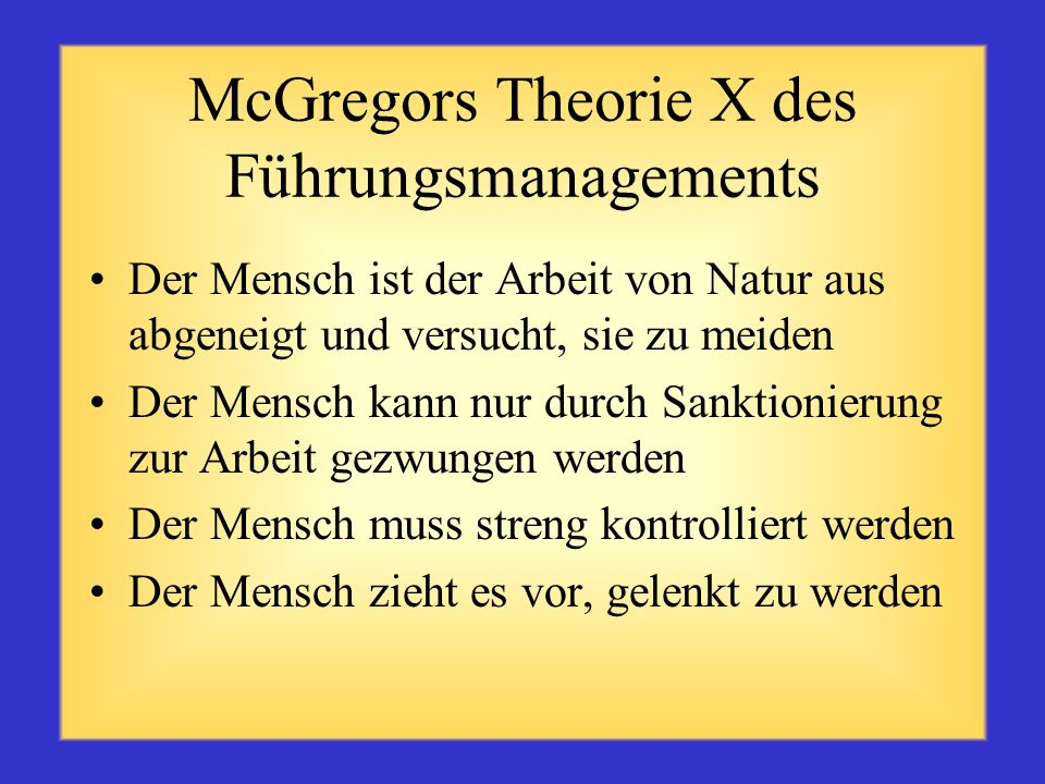 Motivationstheorien Folgende Theorien menschlicher Motivation werden hier erläutert: Douglas McGregors Theorie X und Theorie Y David McClellands Theor