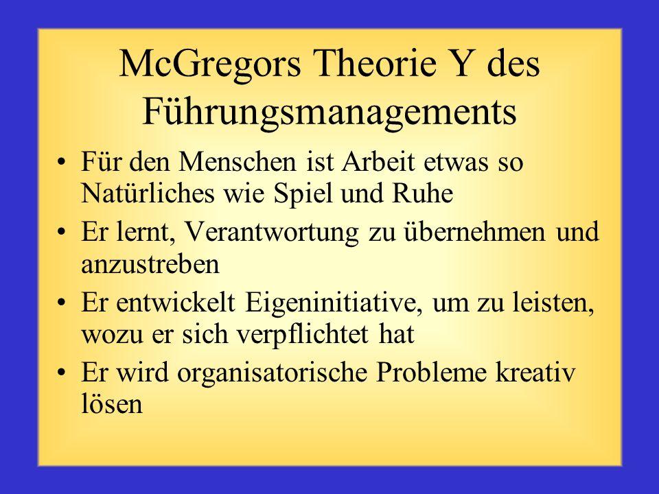 McGregors Theorie X des Führungsmanagements Der Mensch ist der Arbeit von Natur aus abgeneigt und versucht, sie zu meiden Der Mensch kann nur durch Sa