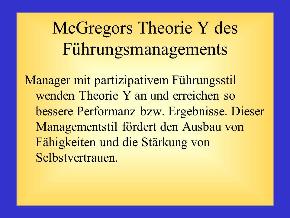 McGregors Theorie Y des Führungsmanagements Für den Menschen ist Arbeit etwas so Natürliches wie Spiel und Ruhe Er lernt, Verantwortung zu übernehmen