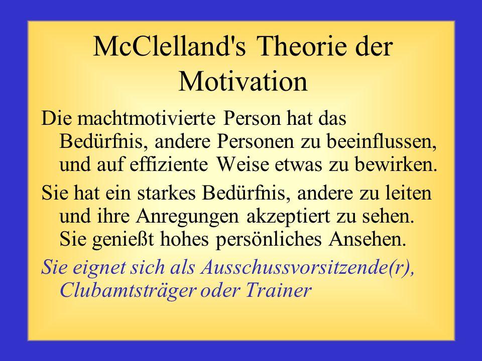 McClelland's Theorie der Motivation Die leistungsmotivierte Person bemüht sich um die Erzielung realistischer, jedoch gleichzeitig fordernder Ziele so