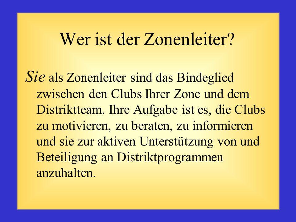 Hauptanlaufstelle für Clubs Sie als Zonenleiter sind die Hauptanlaufstelle für Clubs in Ihrer Zone.