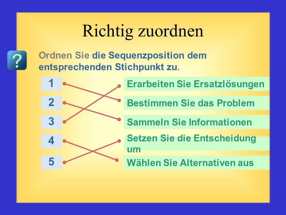 Quiz zur Problembewältigung Beginnen Sie mit der ersten Frage links oben. Klicken Sie auf die Antwort, die Ihrer Meinung nach korrekt ist. Die korrekt