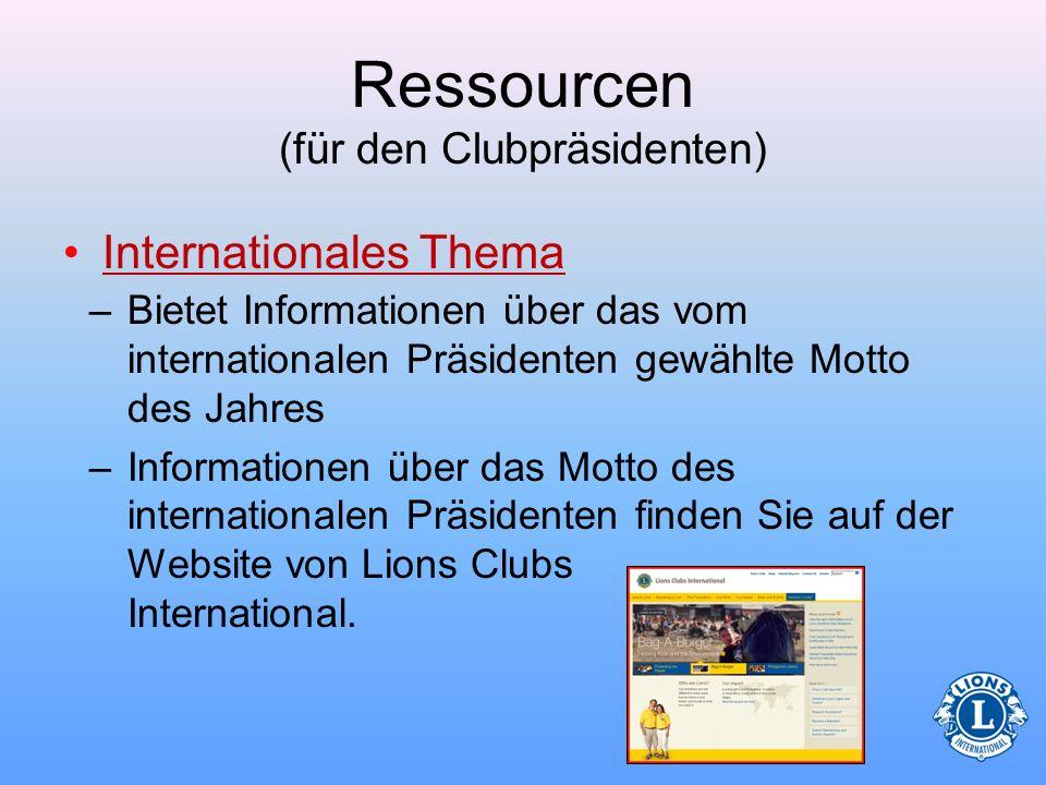 Ressourcen (für den Clubpräsidenten) Wichtige Unterlage –Einheitliche Fassung der Lions Club-Satzung und -Zusatzbestimmungen (LA-2)Einheitliche Fassun