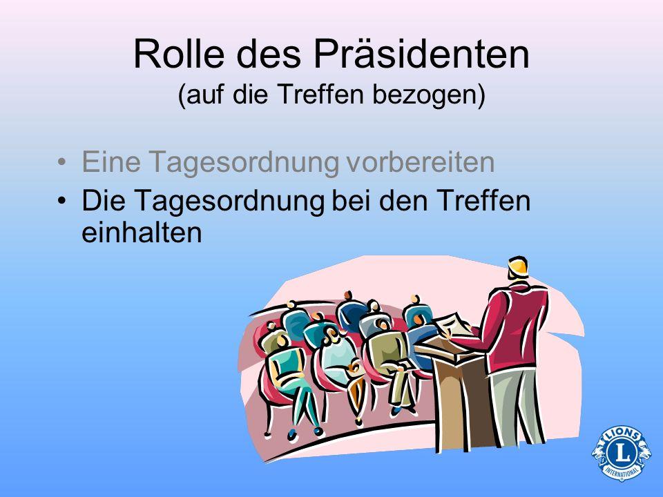 Rolle des Präsidenten (auf die Treffen bezogen) –den Bericht des Schatzmeisters –alle alten oder nicht abgeschlossenen Geschäfte –neue Geschäfte –Vert
