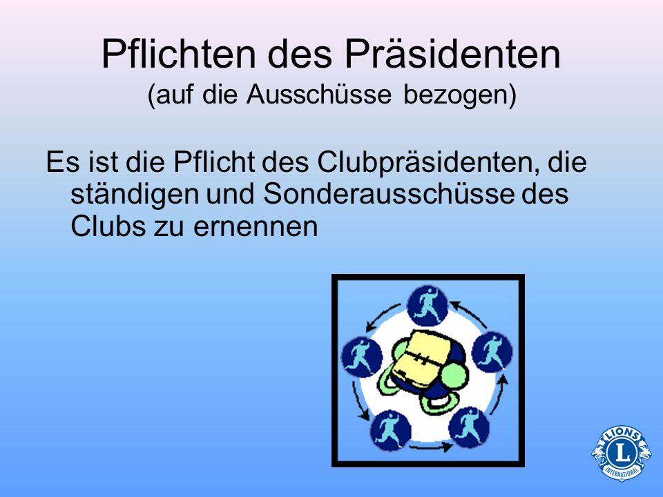 Ausschüsse Jeder Club hat Mitglieder in Ausschüssen. Der Präsident hat viele Pflichten in Bezug auf Clubausschüsse.