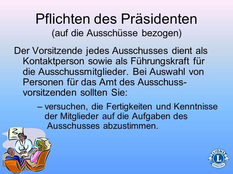 Pflichten des Präsidenten (auf die Ausschüsse bezogen) –Ständige Ausschüsse sind permanente Ausschüsse/Ämter im Club. –Sonderausschüsse sind für einen
