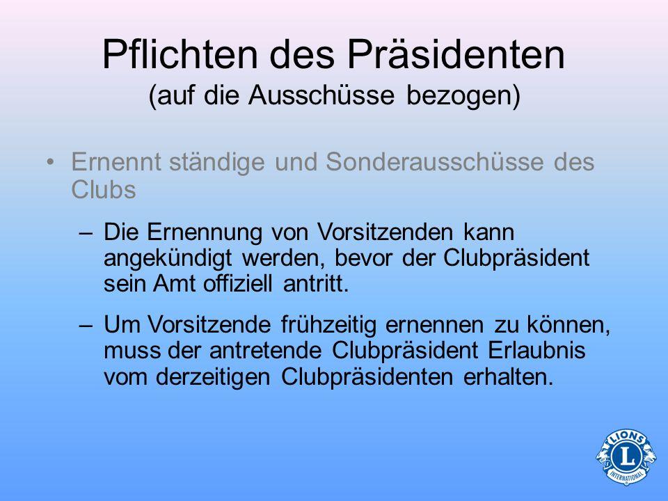Pflichten des Präsidenten (auf die Ausschüsse bezogen) Die Ernennung von Ausschussmitgliedern, deren Fertigkeiten und Kenntnisse nützlich sind, kann d