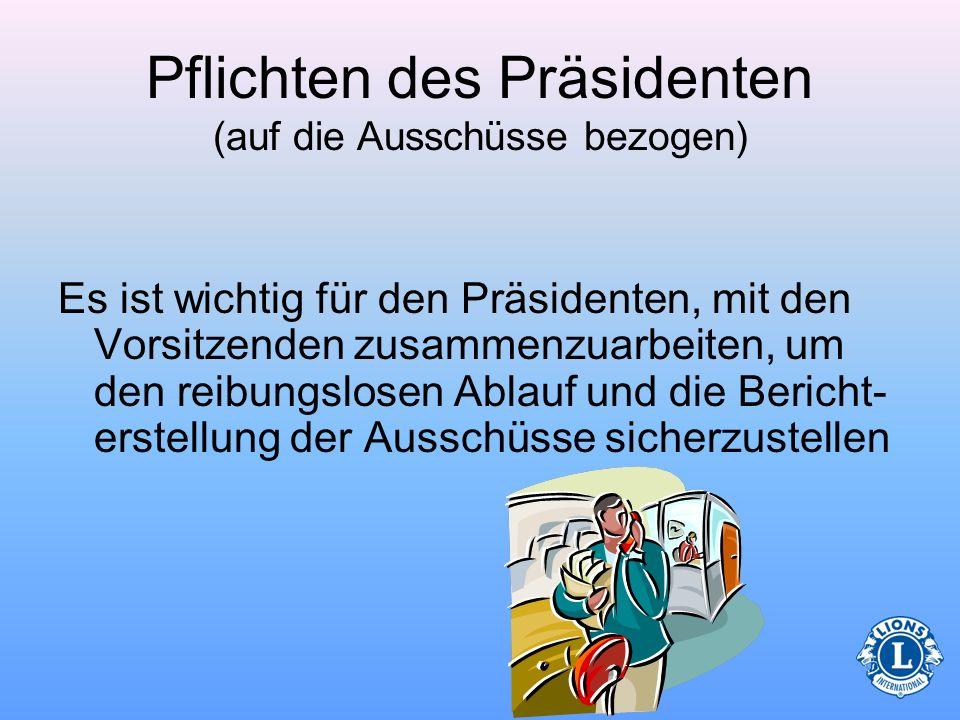 Pflichten des Präsidenten (auf die Ausschüsse bezogen) Die frühzeitige Ernennung von Ausschuss- vorsitzenden hat ihre Vorteile. –Wenn Sie in der Lage
