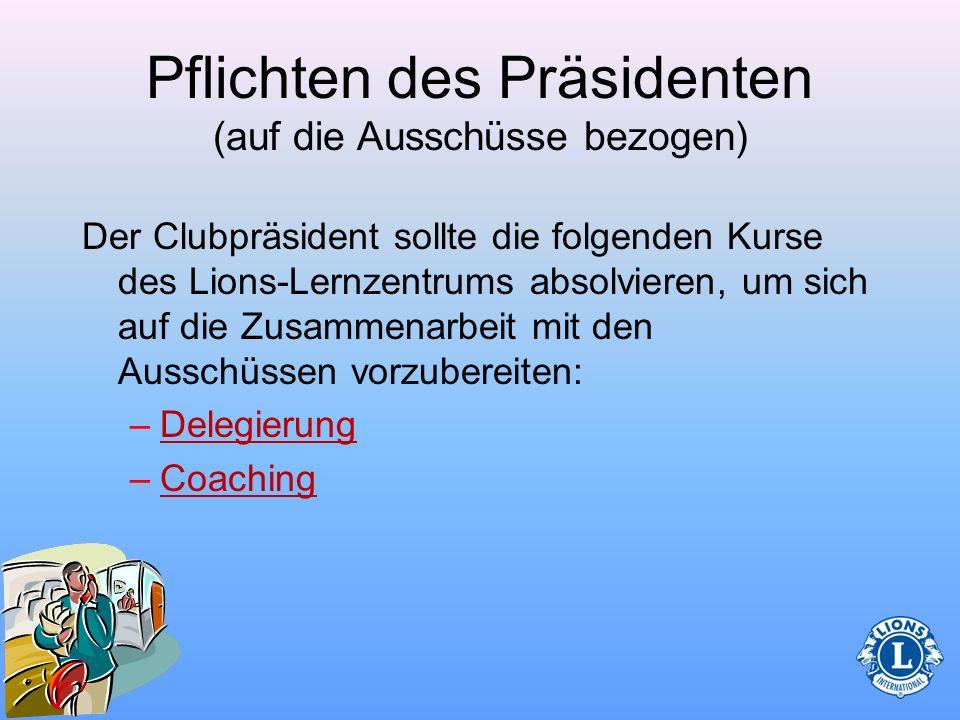 Pflichten des Präsidenten (auf die Ausschüsse bezogen) Bei der Kommunikation mit den Ausschüssen sollten Sie bezüglich ausstehender Geschäfte nachfass