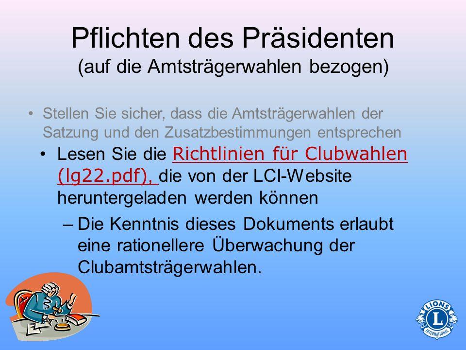 Pflichten des Präsidenten (auf die Amtsträgerwahlen bezogen) Stellen Sie sicher, dass die Amtsträgerwahlen der Satzung und den Zusatzbestimmungen ents