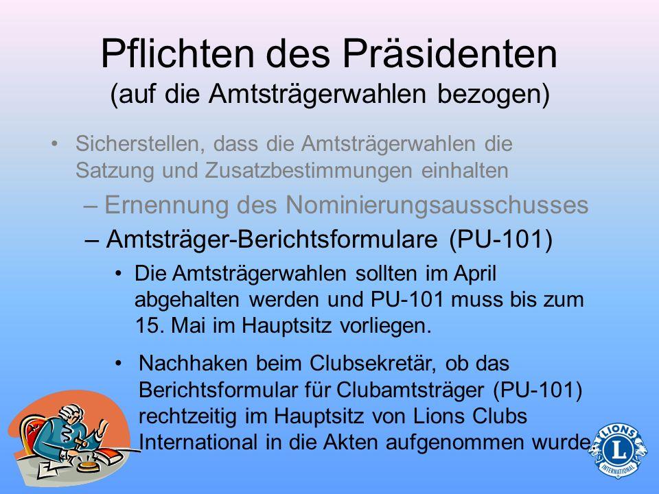 Pflichten des Präsidenten (auf die Amtsträgerwahlen bezogen) Der Nominierungsausschuss reicht bei der Nominierung die Namen der Kandidaten für verschi