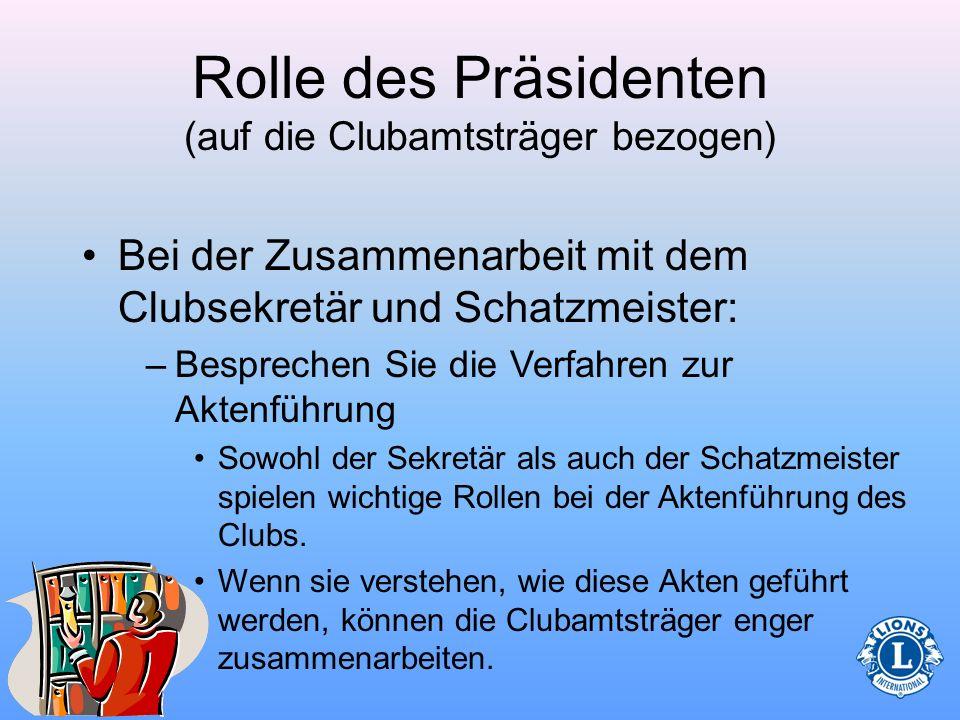 Rolle des Präsidenten (auf die Clubamtsträger bezogen) Der Präsident, Vizepräsident, Sekretär und Schatzmeister arbeiten zusammen, damit der Club effe