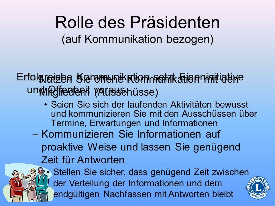 Rolle des Präsidenten (auf Kommunikation bezogen) Ein effektiver Club muss sich der Neuigkeiten und Informationen über seine Clubaktivitäten bewusst s