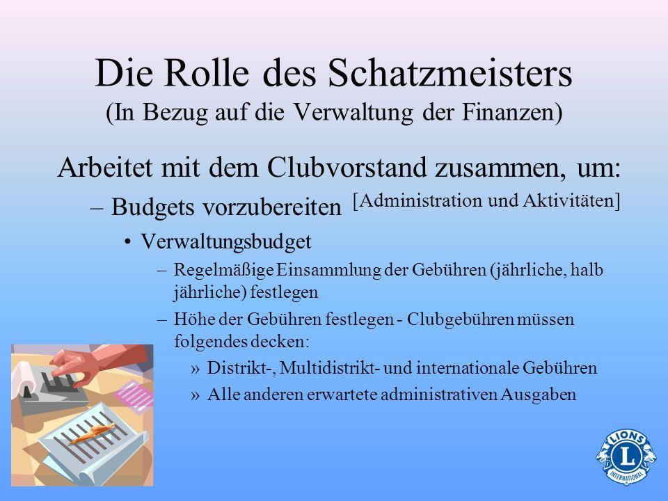 Die Finanzen verwalten Der Schatzmeister des Clubs ist damit beauftragt, die Finanzen des Clubs zu verwalten Erhält alle clubbezogenen Gelder (für gew