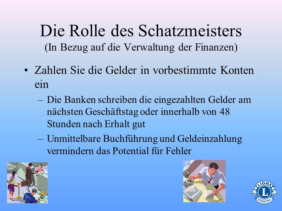 Die Rolle des Schatzmeisters (In Bezug auf die Verwaltung der Finanzen) Allen eingehenden Geldern muss ein Beleg beiliegen –Bereiten Sie vor dem Treff