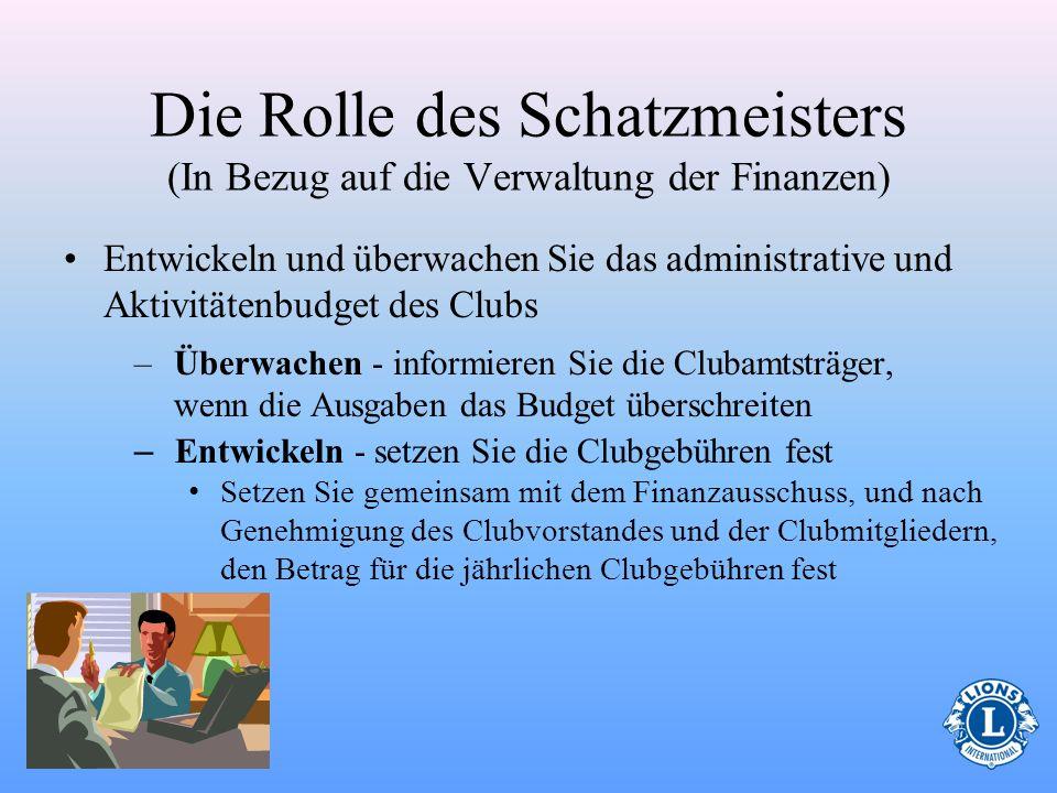Die Rolle des Schatzmeisters (In Bezug auf die Verwaltung der Finanzen) Zahlen Sie die Gelder in vorbestimmte Konten ein –Die Banken schreiben die ein