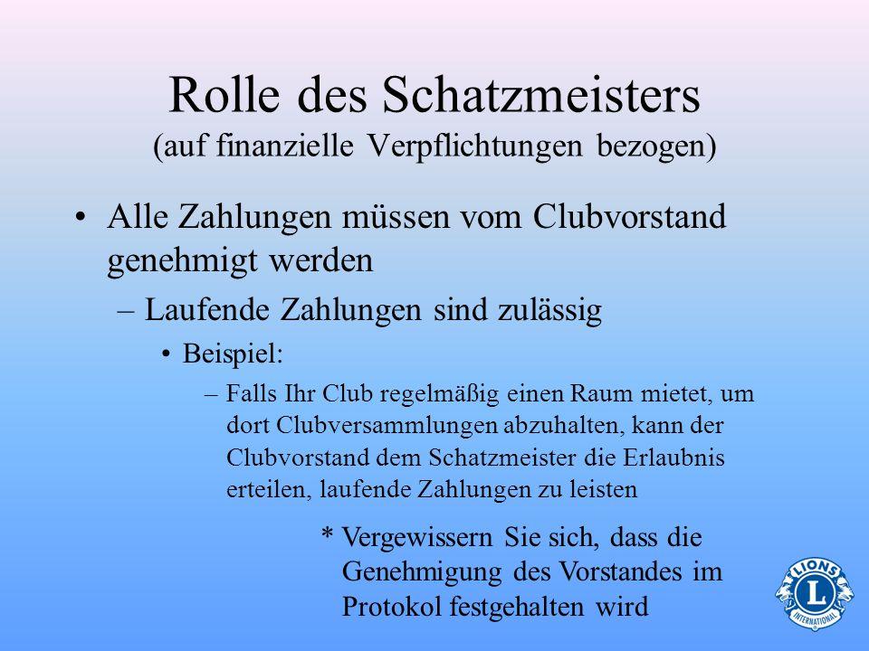 Finanziellen Verpflichtungen nachkommen Der Schatzmeister des Clubs gewährleistet, dass alle finanziellen Verpflichtungen bezahlt und schriftlich bele