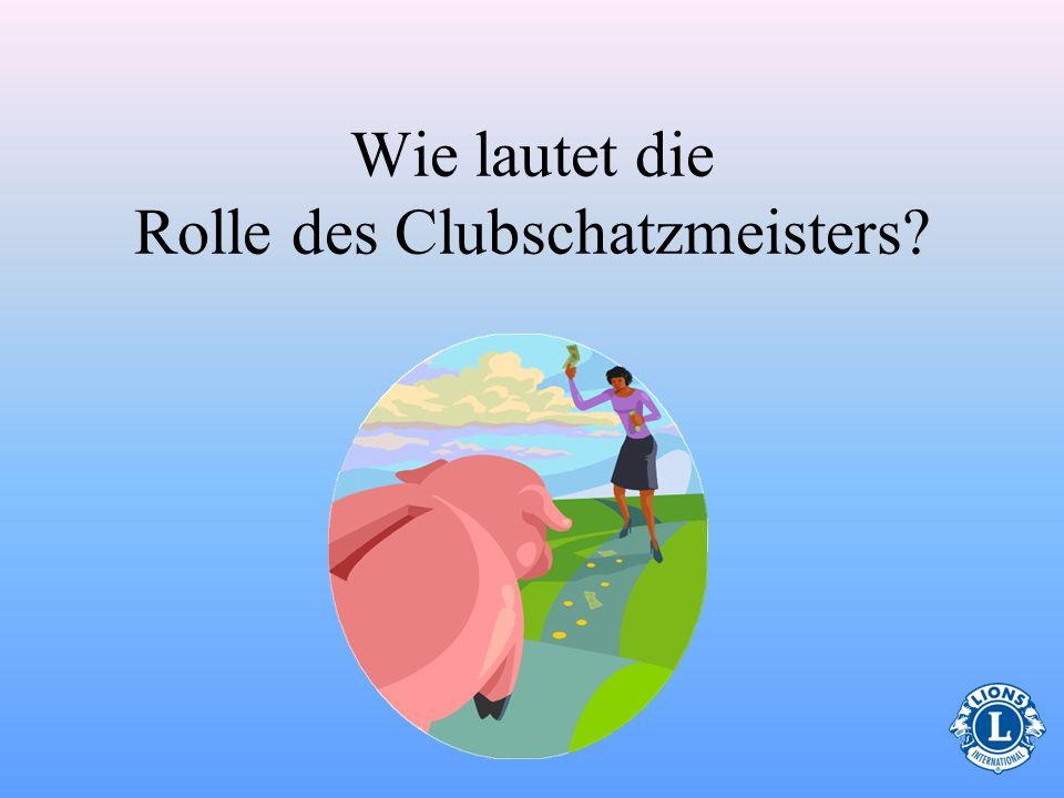 Themen Die Rolle des Schatzmeisters Internationaler Vorstand Clubtreffen Die Finanzen verwalten Finanziellen Verpflichtungen nachkommen Unterlagen auf