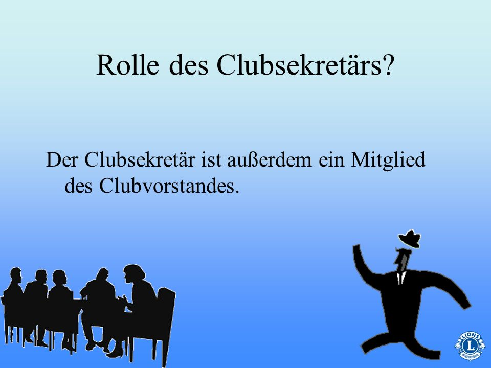 Rolle des Clubsekretärs? Der Clubsekretär ist außerdem ein Mitglied des Clubvorstandes.
