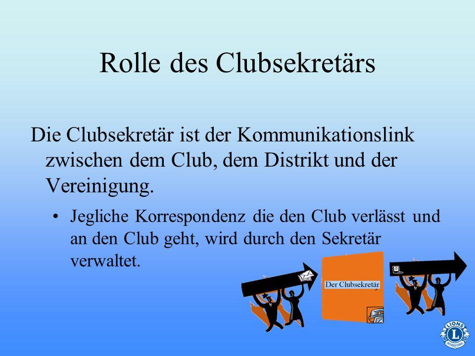 Rolle des Clubsekretärs Die Clubsekretär ist der Kommunikationslink zwischen dem Club, dem Distrikt und der Vereinigung.