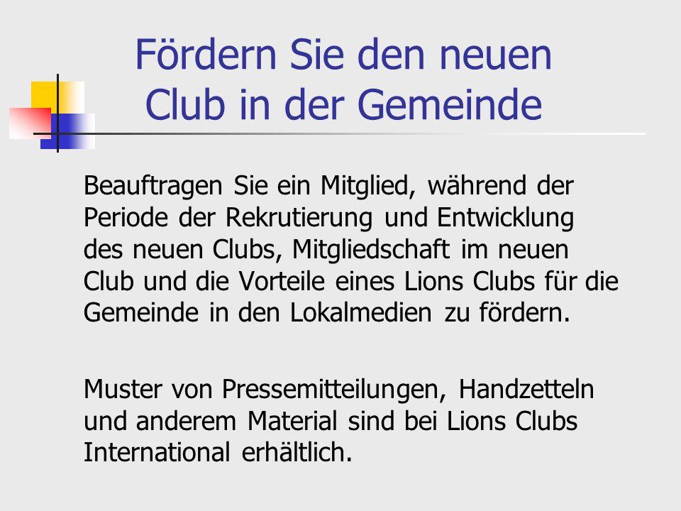 Fördern Sie den neuen Club in der Gemeinde Beauftragen Sie ein Mitglied, während der Periode der Rekrutierung und Entwicklung des neuen Clubs, Mitgliedschaft im neuen Club und die Vorteile eines Lions Clubs für die Gemeinde in den Lokalmedien zu fördern.