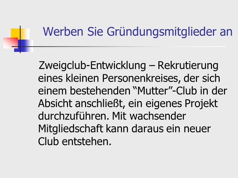 Werben Sie Gründungsmitglieder an Zweigclub-Entwicklung – Rekrutierung eines kleinen Personenkreises, der sich einem bestehenden Mutter-Club in der Absicht anschließt, ein eigenes Projekt durchzuführen.