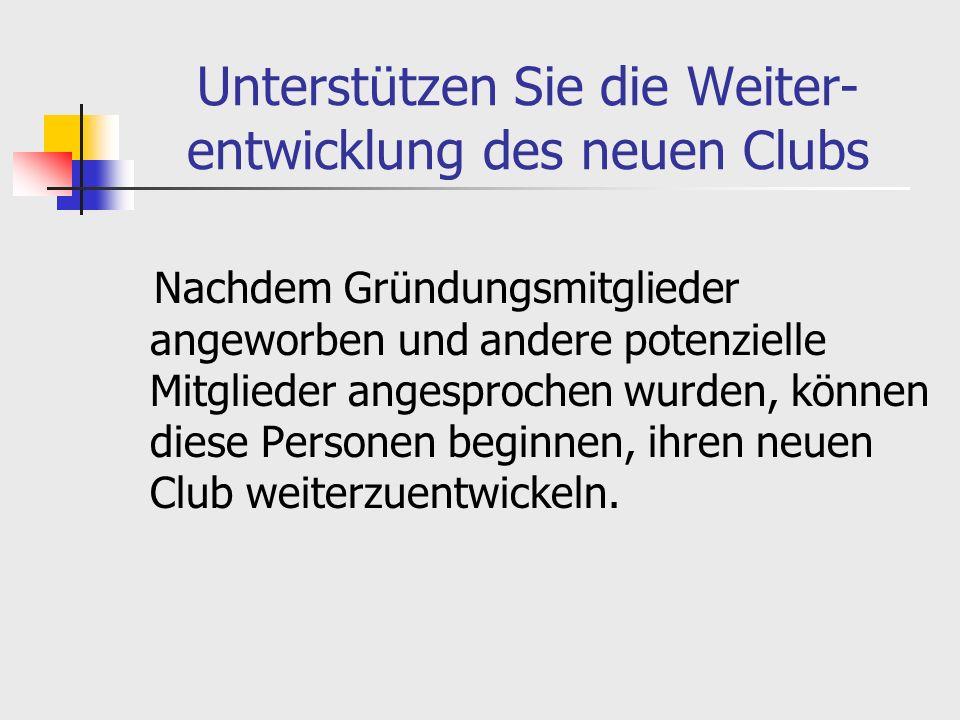 Unterstützen Sie die Weiter- entwicklung des neuen Clubs Nachdem Gründungsmitglieder angeworben und andere potenzielle Mitglieder angesprochen wurden, können diese Personen beginnen, ihren neuen Club weiterzuentwickeln.