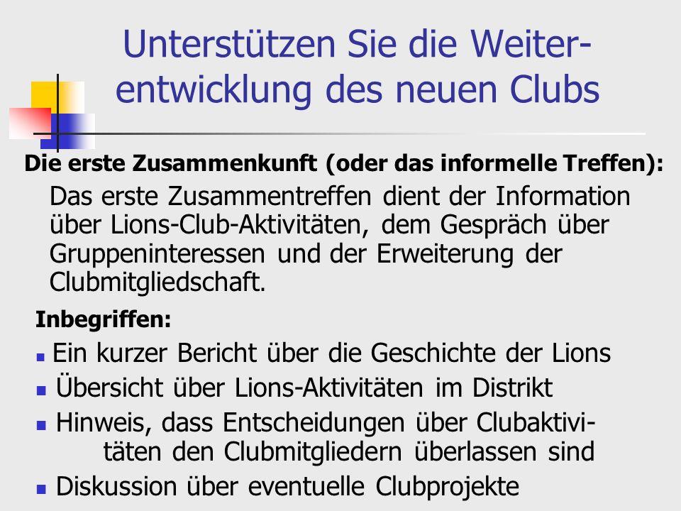 Unterstützen Sie die Weiter- entwicklung des neuen Clubs Die erste Zusammenkunft (oder das informelle Treffen): Das erste Zusammentreffen dient der Information über Lions-Club-Aktivitäten, dem Gespräch über Gruppeninteressen und der Erweiterung der Clubmitgliedschaft.