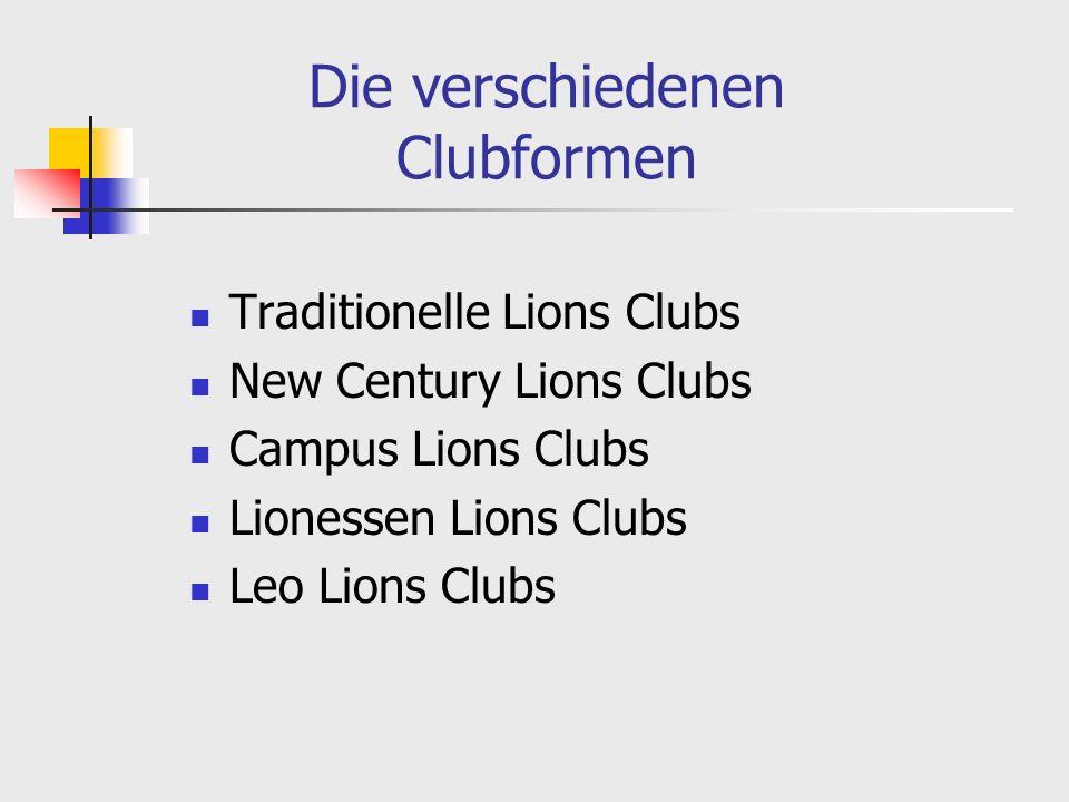 Die verschiedenen Clubformen Traditionelle Lions Clubs New Century Lions Clubs Campus Lions Clubs Lionessen Lions Clubs Leo Lions Clubs