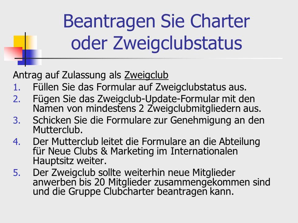 Beantragen Sie Charter oder Zweigclubstatus Antrag auf Zulassung als Zweigclub 1.