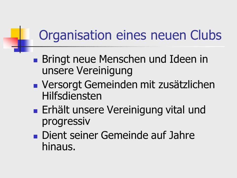 Organisation eines neuen Clubs Bringt neue Menschen und Ideen in unsere Vereinigung Versorgt Gemeinden mit zusätzlichen Hilfsdiensten Erhält unsere Vereinigung vital und progressiv Dient seiner Gemeinde auf Jahre hinaus.