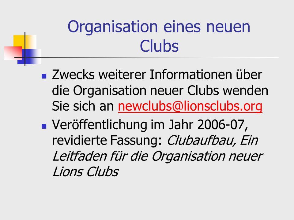 Organisation eines neuen Clubs Zwecks weiterer Informationen über die Organisation neuer Clubs wenden Sie sich an newclubs@lionsclubs.orgnewclubs@lionsclubs.org Veröffentlichung im Jahr 2006-07, revidierte Fassung: Clubaufbau, Ein Leitfaden für die Organisation neuer Lions Clubs