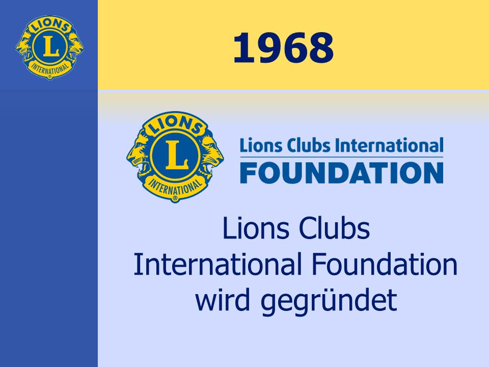 1968 Lions Clubs International Foundation wird gegründet