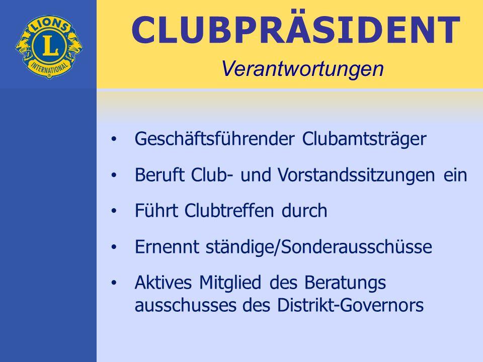 CLUBPRÄSIDENT Geschäftsführender Clubamtsträger Beruft Club- und Vorstandssitzungen ein Führt Clubtreffen durch Ernennt ständige/Sonderausschüsse Aktives Mitglied des Beratungs ausschusses des Distrikt-Governors Verantwortungen