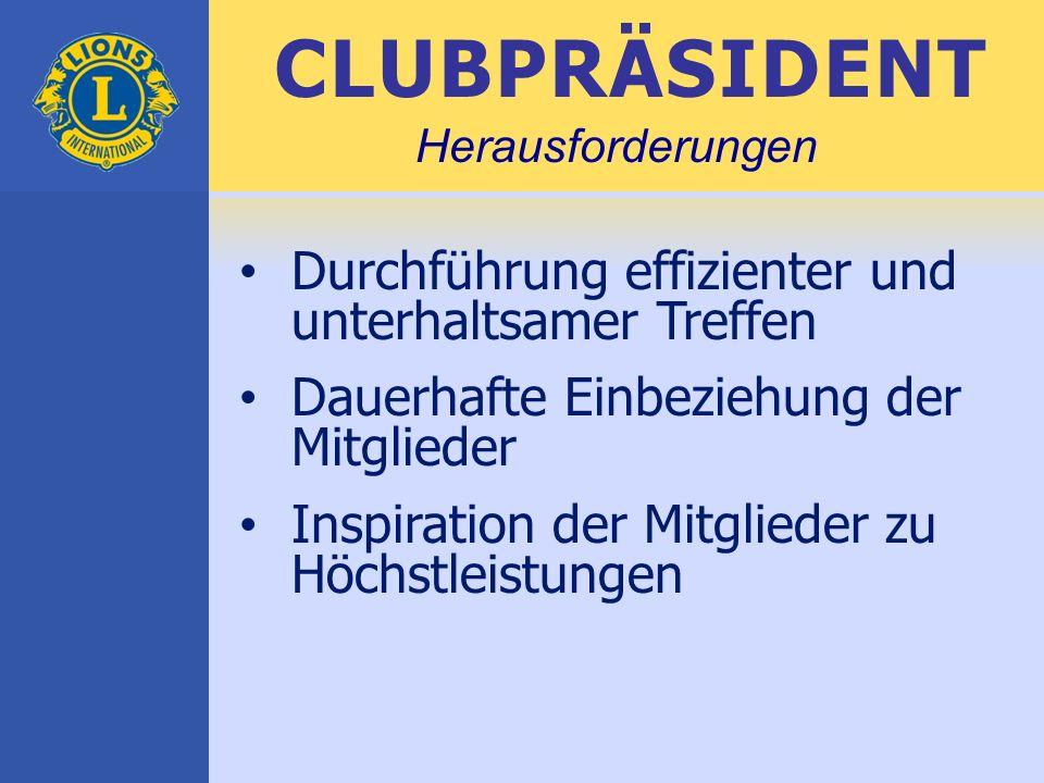 CLUBPRÄSIDENT Durchführung effizienter und unterhaltsamer Treffen Dauerhafte Einbeziehung der Mitglieder Inspiration der Mitglieder zu Höchstleistungen Herausforderungen