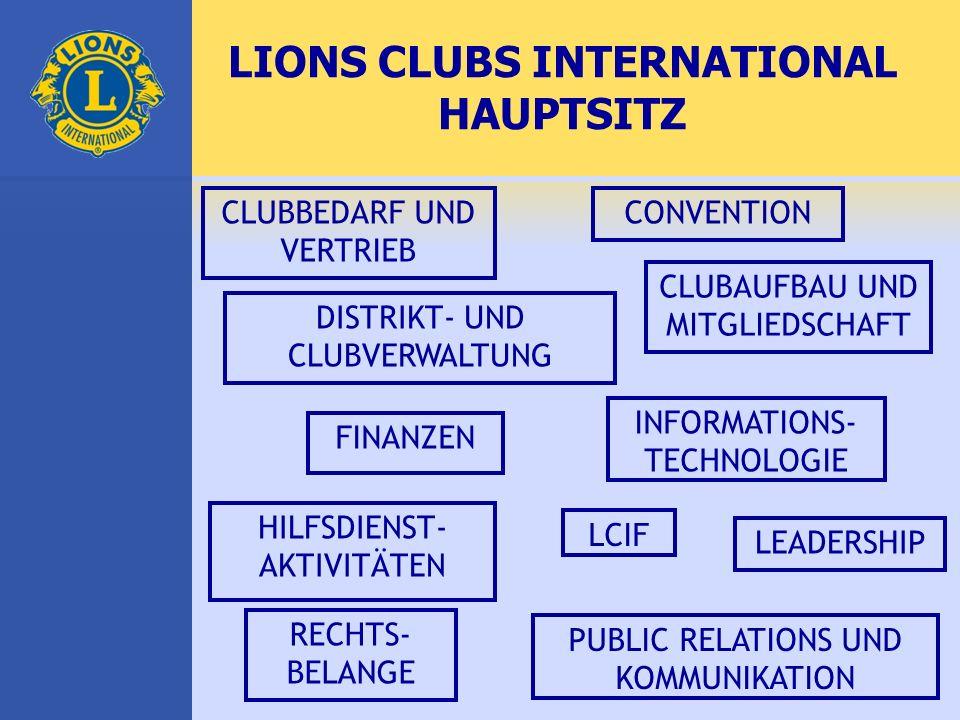 LIONS CLUBS INTERNATIONAL HAUPTSITZ CLUBBEDARF UND VERTRIEB CONVENTION DISTRIKT- UND CLUBVERWALTUNG CLUBAUFBAU UND MITGLIEDSCHAFT INFORMATIONS- TECHNOLOGIE FINANZEN HILFSDIENST- AKTIVITÄTEN LEADERSHIP RECHTS- BELANGE LCIF PUBLIC RELATIONS UND KOMMUNIKATION