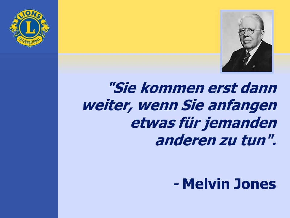 Sie kommen erst dann weiter, wenn Sie anfangen etwas für jemanden anderen zu tun . - Melvin Jones