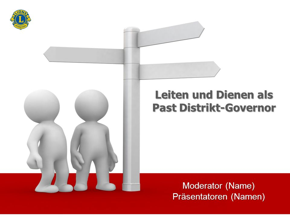 Moderator (Name) Präsentatoren (Namen) Leiten und Dienen als Past Distrikt-Governor